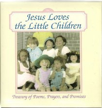 Jesus Loves the Little Children: Treasury of Poems, Prayers, and Promises