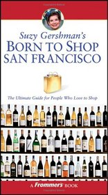 Suzy Gershman's Born to Shop San Francisco: The Ultimate Guide for Travelers Who Love to Shop (Born To Shop)