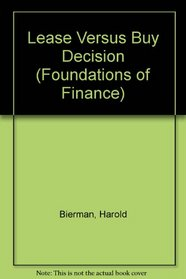 Lease Versus Buy Decision (Prentice-Hall Foundations of Finance Series)