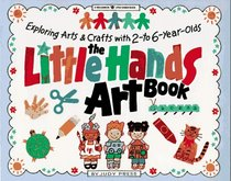 The Little Hands Art Book/Exploring Arts  Crafts With 2-To 6-Year-Olds (Williamson Little Hands Series)