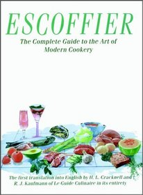 Escoffier : The Complete Guide to the Art of Modern Cookery