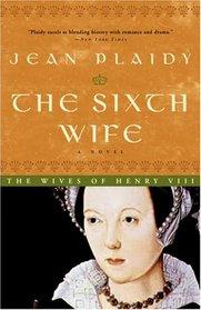 The Sixth Wife (Tudor Saga, Bk 7)