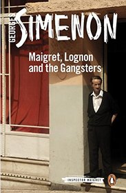 Maigret, Lognon and the Gangsters (Inspector Maigret, Bk 39)