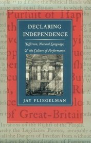 Declaring Independence: Jefferson, Natural Language,  the Culture of Performance