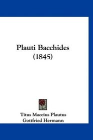Plauti Bacchides (1845) (Latin Edition)