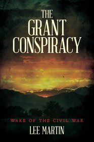 The Grant Conspiracy: Wake of the Civil War