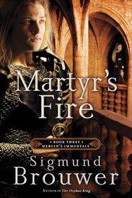 Martyr's Fire (Merlin's Immortals, Bk 3)