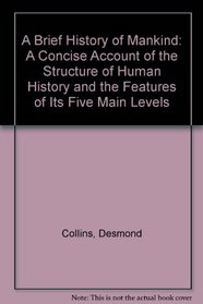 A Brief History of Mankind: A Concise Account of the Structure of Human History and the Features of Its Five Main Levels