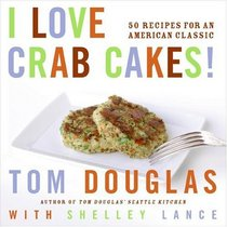 I Love Crab Cakes! 50 Recipes for an American Classic