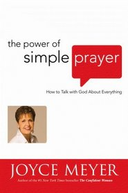 The Power of Simple Prayer: How to Talk to God About Everything