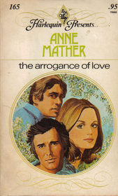 The Arrogance of Love (Harlequin Presents, No 165)