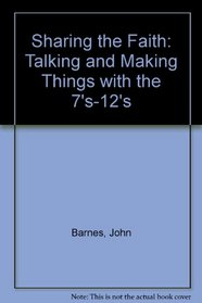 Sharing the Faith: Talking and Making Things with the 7's-12's