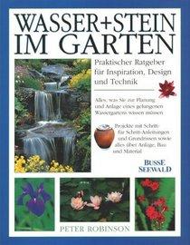 Wasser und Stein im Garten. Praktischer Ratgeber f�r Inspiration, Design und Technik.