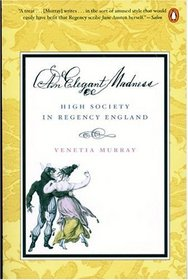 An Elegant Madness : High Society in Regency England