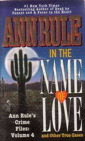In the Name of Love and Other True Cases (Crime Files, Vol. 4)
