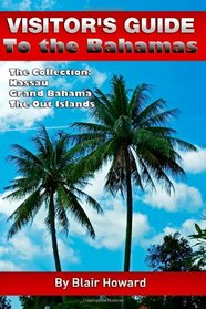 Visitor's Guide to the Bahamas - The Collection: Three Books in One: Visitor's Guides to Nassau; Grand Bahama; The Out Islands