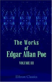 The Works of Edgar Allan Poe: Volume 3: Poems and Essays