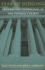 Fear of Judging : Sentencing Guidelines in the Federal Courts