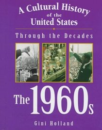 The 1960s (Cultural History of the United States Through the Decades)