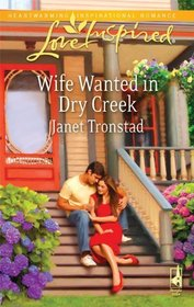 Wife Wanted in Dry Creek (Dry Creek, Bk 17) (Love Inspired, No 560)