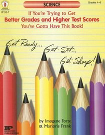 If You're Trying To Get Better Grades & Higher Test Scores In Science You've Gotta Have This Book: Grades 4-6 (Kids' Stuff)
