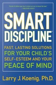 Smart Discipline: Fast, Lasting Solutions for Your Child's Self-Esteem and Your Peace of Mind