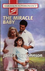 The Miracle Baby (9 Months Later) (Harlequin Superromance, No 736)