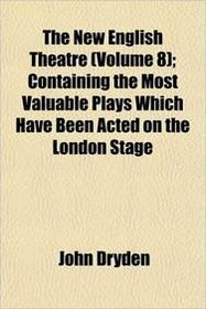 The New English Theatre (Volume 8); Containing the Most Valuable Plays Which Have Been Acted on the London Stage