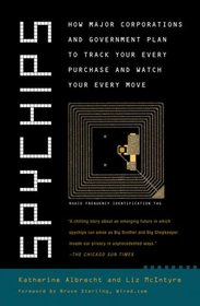 Spychips: How Major Corporations and Government Plan to Track Your Every Purchase and Watch Your Every Move
