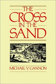 Cross in the Sand: The Early Catholic Church in Florida, 1513-1870