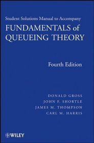 Fundamentals of Queueing Theory, Solutions Manual (Wiley Series Ion Probability and Statistics)