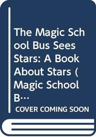 The Magic School Bus Sees Stars: A Book About Stars (Magic School Bus (Library))