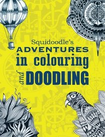 Squidoodle's Adventures in Colouring and Doodling.