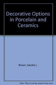 Decorative Options in Porcelain and Ceramics