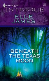 Beneath the Texas Moon (Eclipse) (Harlequin Intrigue, No 906)