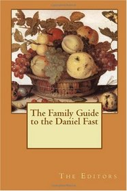 The Family Guide to the Daniel Fast