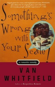 Something's Wrong with Your Scale! : A Romantic Comedy