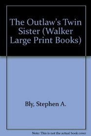 The Outlaw's Twin Sister (Walker Large Print Books)