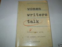 Women Writers Talk - Interviews with 10 Women Writers