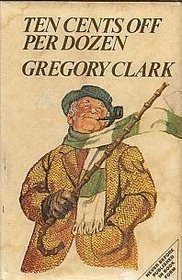 Ten Cents Off Per Dozen: A Gregory Clark Omnibus