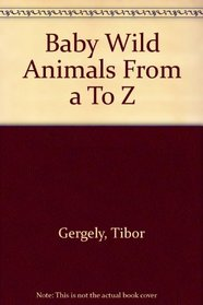 Baby Wild Animals from A to Z.