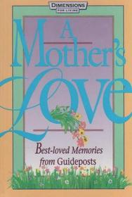 A Mother's Love: Best-Loved Memories from Guideposts Magazine