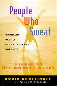 People Who Sweat: Ordinary People, Extraordinary Pursuits