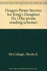Dragon Pirate Stories: Ice King's Daughter D2 (The pirate reading scheme)