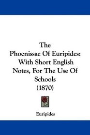 The Phoenissae Of Euripides: With Short English Notes, For The Use Of Schools (1870)