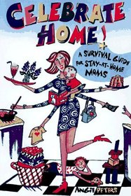 Celebrate Home: Great Ideas for Stay-At-Home Moms