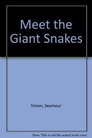Meet the Giant Snakes