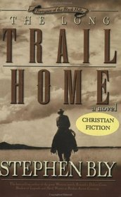 The Long Trail Home: A Novel (Bly, Stephen a., Fortunes of the Black Hills, Bk. #3.)