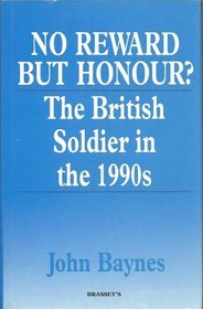 No Reward but Honour?: The British Soldier in the 1990s