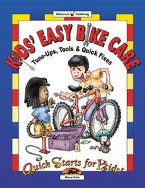 Kids Easy Bike Care: Tune-Ups, Tools,  Quick Fixes (Quick Starts for Kids!)